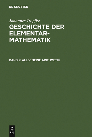 Allgemeine Arithmetik - Kurt Vogel; Karin Reich; Helmuth Gericke; Johannes Tropfke