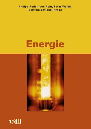 Energie - Philipp R von Rohr; Bertram Batlogg; Peter Walde