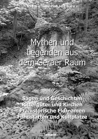 Mythen und Legenden aus dem Geraer Raum - Alexander Blöthner