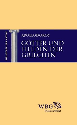 Götter und Helden der Griechen - Apollodoros; Kai Brodersen; Thomas Baier