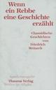 Wenn ein Rebbe eine Geschichte erzählt - Friedrich Weinreb; Christian Schneider