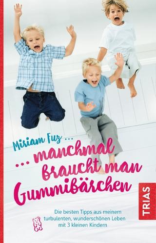 Manchmal braucht man Gummibärchen - Miriam Fuz