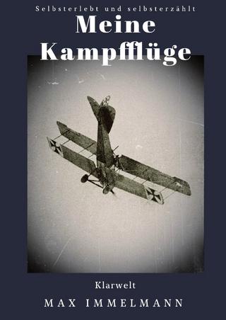 Meine Kampfflüge - Max Immelmann