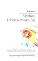 Mythos Lebenserwartung - Birgit Müller