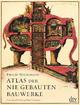 Atlas der nie gebauten Bauwerke - Philip Wilkinson