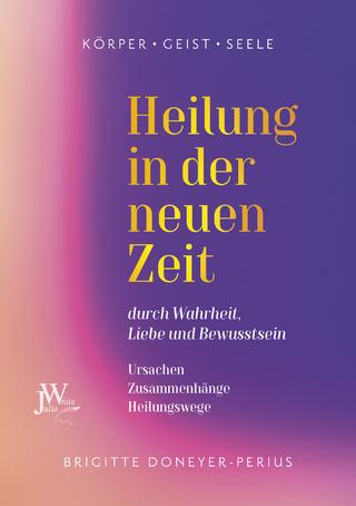 Heilung in der neuen Zeit - Brigitte Doneyer-Perius