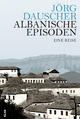 Albanische Episoden - Jörg Dauscher