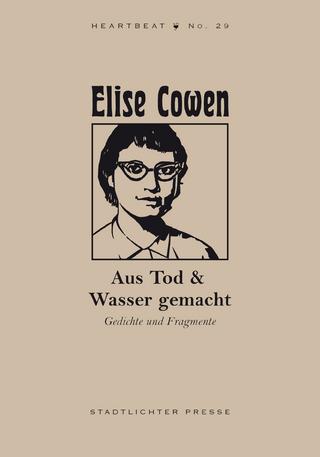 Aus Tod & Wasser gemacht - Elise Cowen; Tony Trigilio