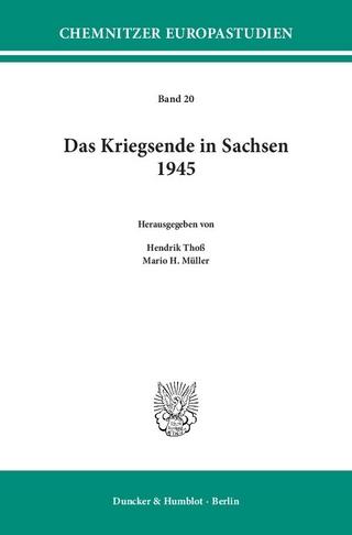 Das Kriegsende in Sachsen 1945. - Hendrik Thoß; Mario H. Müller