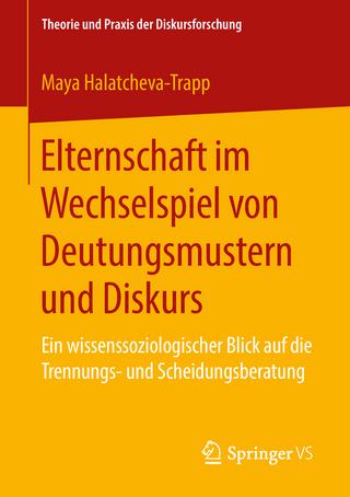 Elternschaft im Wechselspiel von Deutungsmustern und Diskurs - Maya Halatcheva-Trapp