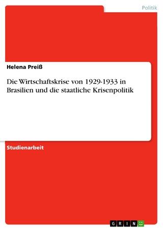 Die Wirtschaftskrise von 1929-1933 in Brasilien und die staatliche Krisenpolitik - Helena Preiß