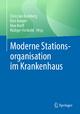 Moderne Stationsorganisation im Krankenhaus - Christian Bamberg; Nico Kasper; Max Korff; Rüdiger Herbold