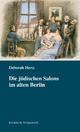 Die jüdischen Salons im alten Berlin: Neuausgabe mit aktuellen Vorworten von Deborah Hertz