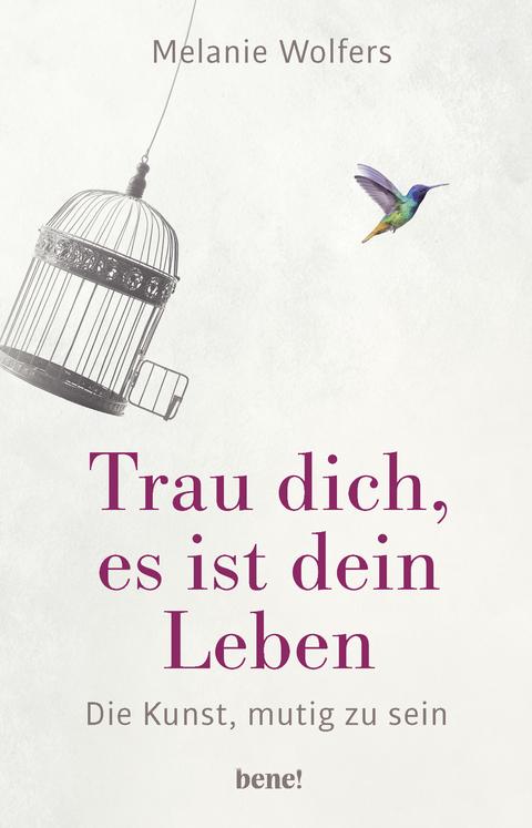 Trau dich, es ist dein Leben von Melanie Wolfers | ISBN