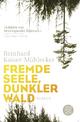 Fremde Seele, dunkler Wald - Reinhard Kaiser-Mühlecker