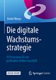 Die digitale Wachstumsstrategie - André Morys