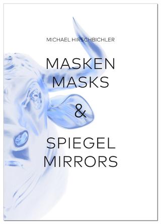 Masken & Spiegel / Masks & Mirrors - Michael Hirschbichler