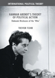 Hannah Arendt's Theory of Political Action - Trevor Tchir