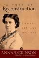 Tour of Reconstruction - Anna Dickinson;  J. Matthew Gallman
