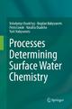Processes Determining Surface Water Chemistry - Volodymyr Osadchyy; Bogdan Nabyvanets; Petro Linnik; Nataliia Osadcha; Yurii Nabyvanets