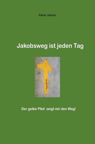 Jakobsweg ist jeden Tag - Rainer Jäckle
