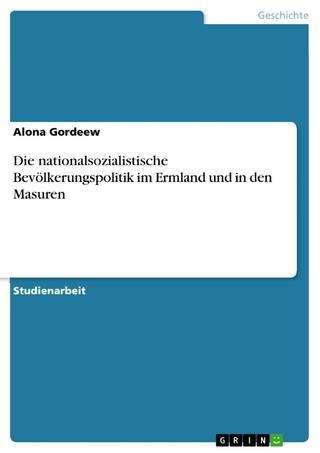 Die nationalsozialistische Bevölkerungspolitik im Ermland und in den Masuren - Alona Gordeew