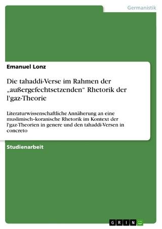 Die tahaddi-Verse im Rahmen der 'außergefechtsetzenden' Rhetorik der l'gaz-Theorie - Emanuel Lonz