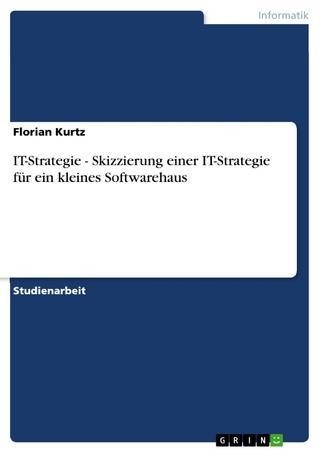 IT-Strategie - Skizzierung einer IT-Strategie für ein kleines Softwarehaus - Florian Kurtz