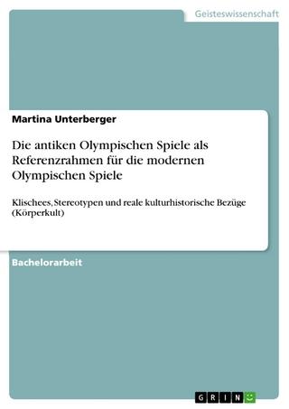 Die antiken Olympischen Spiele als Referenzrahmen für die modernen Olympischen Spiele - Martina Unterberger