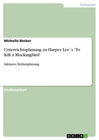 Unterrichtsplanung zu Harper Lee´s 'To Kill a Mockingbird' - Michelle Becker