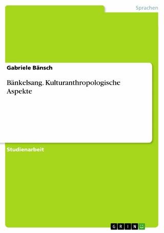 Bänkelsang. Kulturanthropologische Aspekte - Gabriele Bänsch