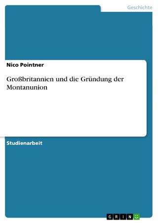 Großbritannien und die Gründung der Montanunion - Nico Pointner