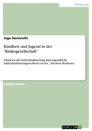 Kindheit und Jugend in der 'Risikogesellschaft' - Ingo Harmrolfs