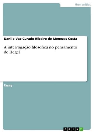 A interrogação filosofica no pensamento de Hegel - Danilo Vaz-Curado Ribeiro de Menezes Costa