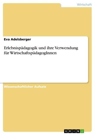 Erlebnispädagogik und ihre Verwendung  für WirtschaftspädagogInnen - Eva Adelsberger