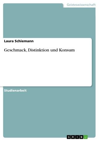 Geschmack, Distinktion und Konsum - Laura Schiemann