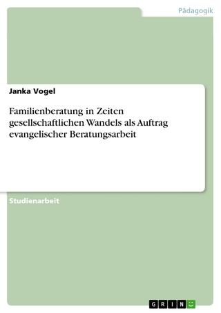 Familienberatung in Zeiten gesellschaftlichen Wandels als Auftrag evangelischer Beratungsarbeit - Janka Vogel
