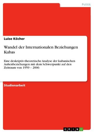 Wandel der Internationalen Beziehungen Kubas - Luise Köcher