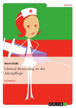 Clinical Reasoning in der Altenpflege - Horst Kolb