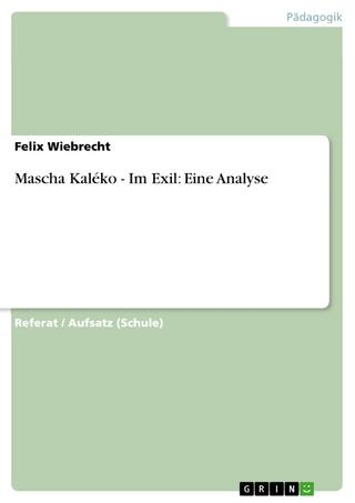 Mascha Kaléko - Im Exil: Eine Analyse - Felix Wiebrecht