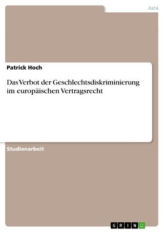 Das Verbot der Geschlechtsdiskriminierung im europäischen Vertragsrecht - Patrick Hoch