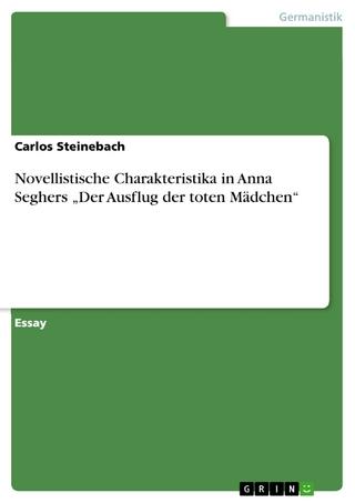 Novellistische Charakteristika in Anna Seghers 'Der Ausflug der toten Mädchen' - Carlos Steinebach