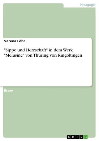 'Sippe und Herrschaft' in dem Werk 'Melusine' von Thüring von Ringoltingen - Verena Löhr