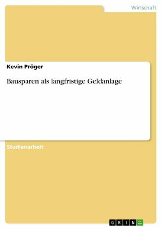 Bausparen als langfristige Geldanlage - Kevin Pröger