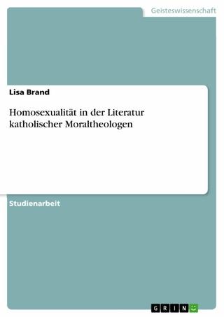 Homosexualität in der Literatur katholischer Moraltheologen - Lisa Brand