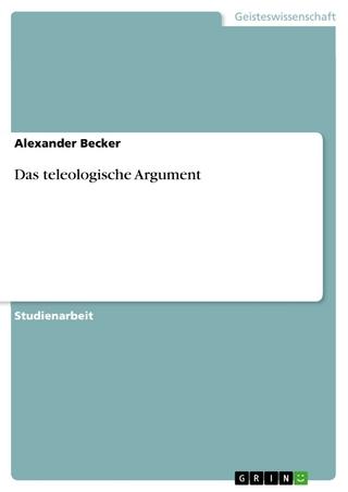 Das teleologische Argument - Alexander Becker
