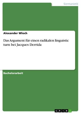 Das Argument für einen radikalen linguistic turn bei Jacques Derrida - Alexander Wloch