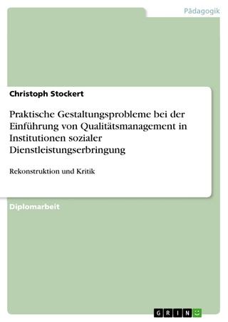 Praktische Gestaltungsprobleme bei der Einführung von Qualitätsmanagement in Institutionen sozialer Dienstleistungserbringung - Christoph Stockert