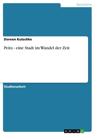 Peitz - eine Stadt im Wandel der Zeit - Doreen Kutschke