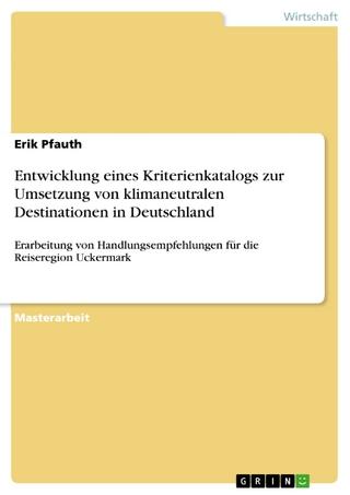 Entwicklung eines Kriterienkatalogs zur Umsetzung von klimaneutralen Destinationen in Deutschland - Erik Pfauth